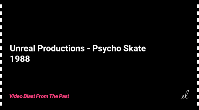 Unreal productions - psycho skate skate video 1988