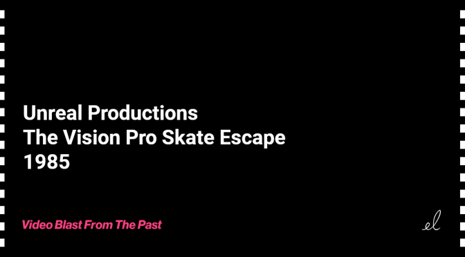 Unreal productions - the vision pro skate escape skate video 1985
